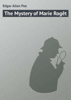 Читать The Mystery of Marie Rogêt - Edgar Allan Poe