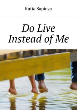 Читать Do Live Instead of Me - Katia Sapieva