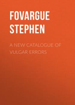 Читать A New Catalogue of Vulgar Errors - Fovargue Stephen