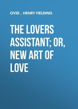 Читать The Lovers Assistant; Or, New Art of Love - Henry Fielding