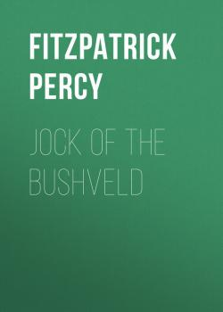 Читать Jock of the Bushveld - Fitzpatrick Percy