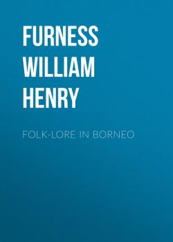 Читать Folk-lore in Borneo - Furness William Henry
