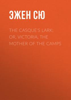 Читать The Casque's Lark; or, Victoria, the Mother of the Camps - Эжен Сю
