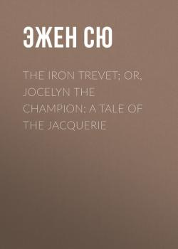Читать The Iron Trevet; or, Jocelyn the Champion: A Tale of the Jacquerie - Эжен Сю