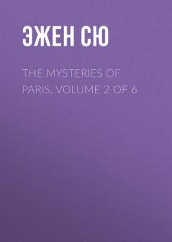 Читать The Mysteries of Paris, Volume 2 of 6 - Эжен Сю