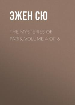 Читать The Mysteries of Paris, Volume 4 of 6 - Эжен Сю