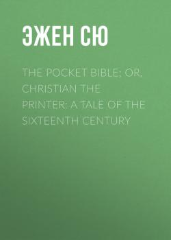 Читать The Pocket Bible; or, Christian the Printer: A Tale of the Sixteenth Century - Эжен Сю