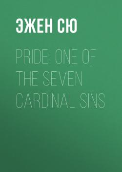 Читать Pride: One of the Seven Cardinal Sins - Эжен Сю