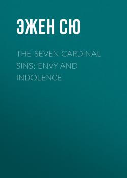 Читать The Seven Cardinal Sins: Envy and Indolence - Эжен Сю