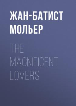 Читать The Magnificent Lovers - Жан-Батист Мольер