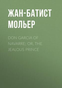 Читать Don Garcia of Navarre; Or, the Jealous Prince - Жан-Батист Мольер