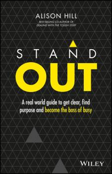 Читать Stand Out. A Real World Guide to Get Clear, Find Purpose and Become the Boss of Busy - Alison  Hill