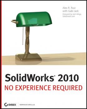 Читать SolidWorks 2010. No Experience Required - Alex  Ruiz