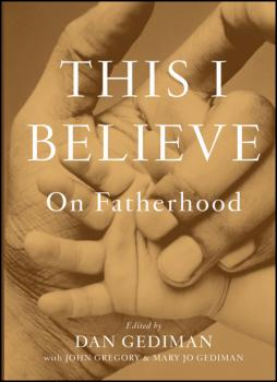 Читать This I Believe. On Fatherhood - John  Gregory