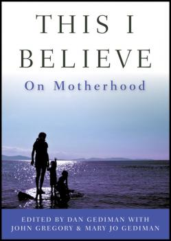 Читать This I Believe. On Motherhood - John  Gregory