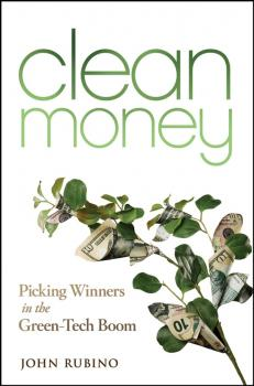 Читать Clean Money. Picking Winners in the Green Tech Boom - John  Rubino