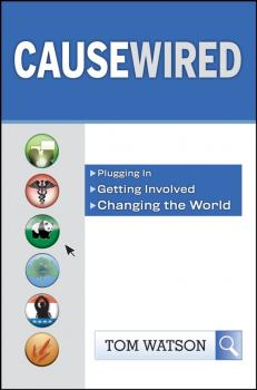 Читать CauseWired. Plugging In, Getting Involved, Changing the World - Tom  Watson