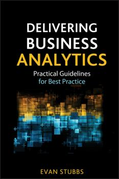 Читать Delivering Business Analytics. Practical Guidelines for Best Practice - Evan  Stubbs