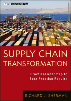 Читать Supply Chain Transformation. Practical Roadmap to Best Practice Results - Richard Sherman J.
