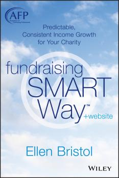 Читать Fundraising the SMART Way. Predictable, Consistent Income Growth for Your Charity - Ellen  Bristol