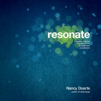 Читать Resonate. Present Visual Stories that Transform Audiences - Nancy  Duarte