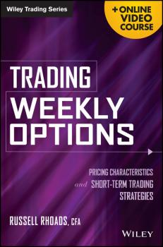 Читать Trading Weekly Options. Pricing Characteristics and Short-Term Trading Strategies - Russell  Rhoads