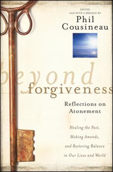 Читать Beyond Forgiveness. Reflections on Atonement - Phil  Cousineau