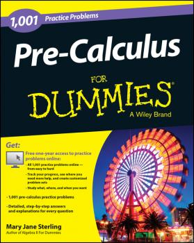 Читать Pre-Calculus: 1,001 Practice Problems For Dummies (+ Free Online Practice) - Mary Jane Sterling