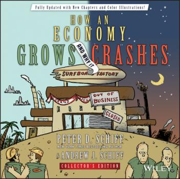 Читать How an Economy Grows and Why It Crashes - Peter D. Schiff