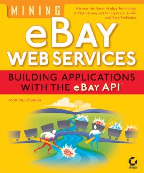 Читать Mining eBay Web Services. Building Applications with the eBay API - John Mueller Paul
