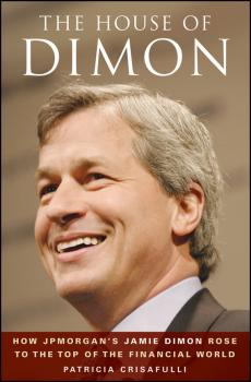 Читать The House of Dimon. How JPMorgan's Jamie Dimon Rose to the Top of the Financial World - Patricia  Crisafulli