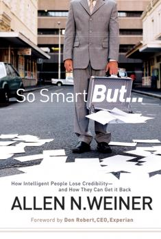 Читать So Smart But.... How Intelligent People Lose Credibility - and How They Can Get it Back - Allen Weiner N.