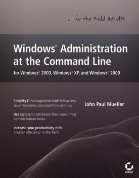 Читать Windows Administration at the Command Line for Windows 2003, Windows XP, and Windows 2000. In the Field Results - John Mueller Paul