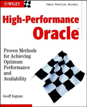 Читать High-Performance Oracle. Proven Methods for Achieving Optimum Performance and Availability - Geoff  Ingram