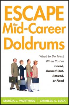 Читать Escape the Mid-Career Doldrums. What to do Next When You're Bored, Burned Out, Retired or Fired - Marcia Worthing L.