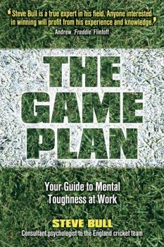 Читать The Game Plan. Your Guide to Mental Toughness at Work - Steve  Bull