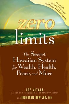 Читать Zero Limits. The Secret Hawaiian System for Wealth, Health, Peace, and More - Joe  Vitale