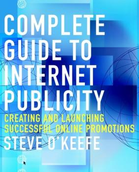 Читать Complete Guide to Internet Publicity. Creating and Launching Successful Online Campaigns - Steve  O'Keefe