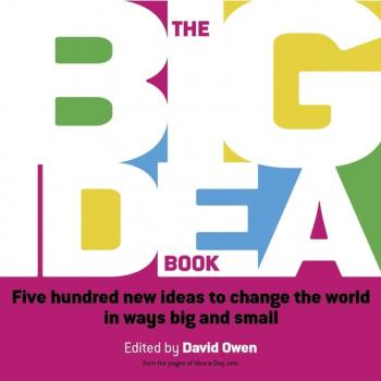 Читать The Big Idea Book. Five hundred new ideas to change the world in ways big and small - David  Owen