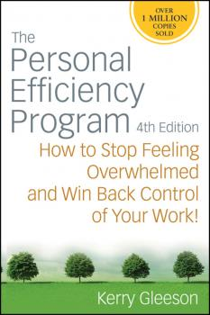 Читать The Personal Efficiency Program. How to Stop Feeling Overwhelmed and Win Back Control of Your Work - Kerry  Gleeson