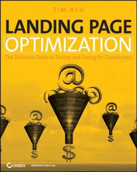 Читать Landing Page Optimization. The Definitive Guide to Testing and Tuning for Conversions - Tim  Ash