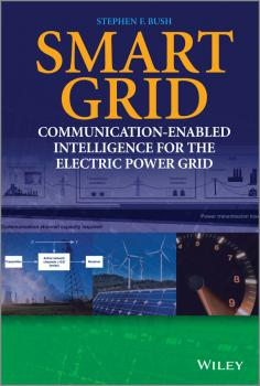 Читать Smart Grid. Communication-Enabled Intelligence for the Electric Power Grid - Stephen Bush F.