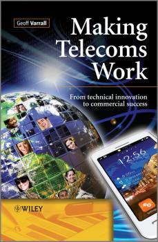 Читать Making Telecoms Work. From Technical Innovation to Commercial Success - Geoff  Varrall