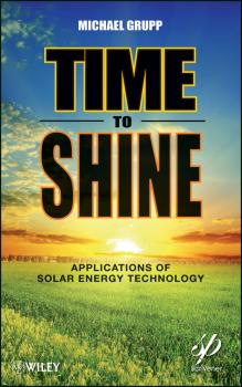 Читать Time to Shine. Applications of Solar Energy Technology - Michael  Grupp