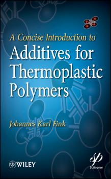 Читать A Concise Introduction to Additives for Thermoplastic Polymers - Johannes Fink Karl