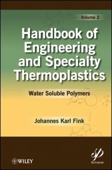 Читать Handbook of Engineering and Specialty Thermoplastics, Volume 2. Water Soluble Polymers - Johannes Fink Karl