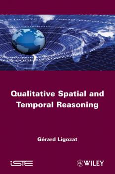 Читать Qualitative Spatial and Temporal Reasoning - Gerard  Ligozat