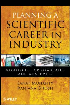 Читать Planning a Scientific Career in Industry. Strategies for Graduates and Academics - Mohanty Sanat