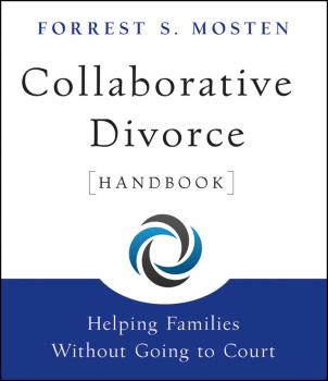 Читать Collaborative Divorce Handbook. Helping Families Without Going to Court - Forrest Mosten S.
