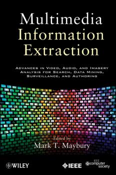 Читать Multimedia Information Extraction. Advances in Video, Audio, and Imagery Analysis for Search, Data Mining, Surveillance and Authoring - Mark Maybury T.